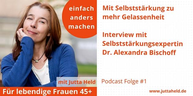 Mit Selbststärkung zu mehr Gelassenheit - Interview mit Dr. Alexandra Bischoff
